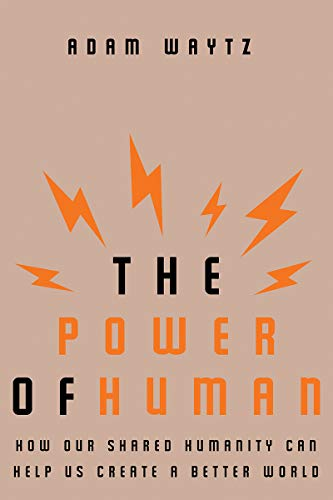 The Power of Human: How Our Shared Humanity Can Help Us Create a Better World (English Edition)