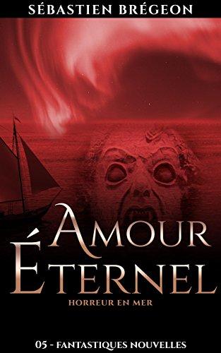 Amour éternel: Horreur en mer (Fantastiques Nouvelles t. 5) par Sébastien Brégeon
