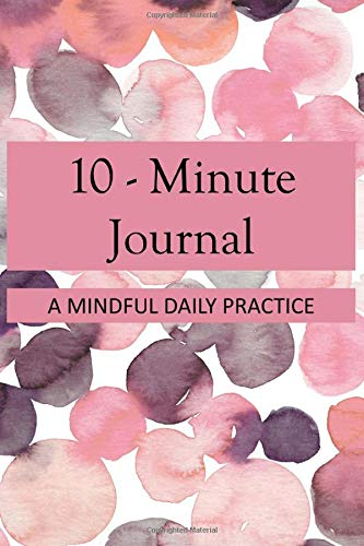 10-Minute Journal: A Mindful Daily Practice with Inspirational Quotes for Self-Exploration - Pink Petals (Journal Angst)