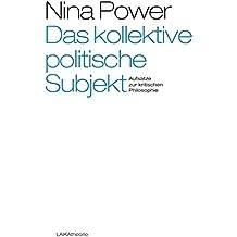 Das kollektive politische Subjekt: Aufsätze zur kritischen Philosophie (laika theorie)