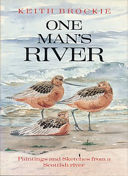 One Mans River: Paintings and Sketches from Scotland's River Tay por Keith Brockie