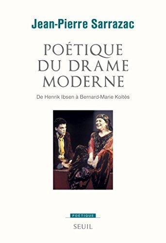 Poétique du drame moderne. De Henrik Ibsen à Bernard-Marie Koltès: De Henrik Ibsen à Bernard-Marie Koltès (POETIQUE) par Jean-Pierre Sarrazac