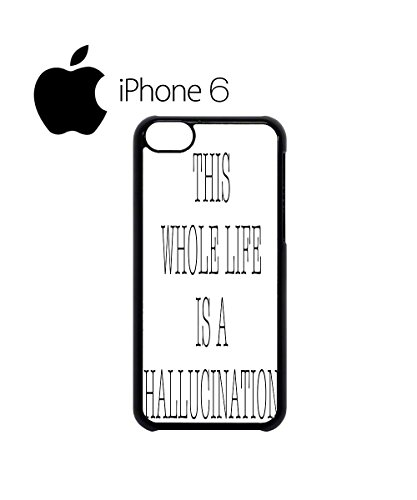 This Whole Life is a Hallucination Quote Swag Mobile Phone Case Back Cover Hülle Weiß Schwarz for iPhone 6 White Schwarz