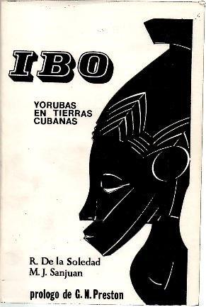 Ibo; Yorubas En Tierras Cubanas (Coleccion Ebano Y Canela) por Rosalia De La Soledad