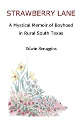 Strawberry Lane: A Mystical Memoir of Boyhood in Rural South Texas by Edwin Scroggins (2007-10-02)