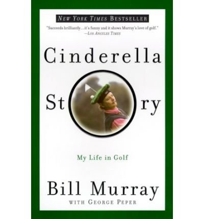 [(Cinderella Story: My Life in Golf )] [Author: Bill Murray] [Jun-2000]