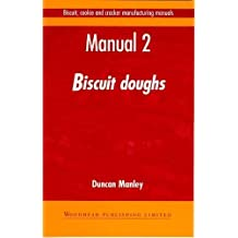 Biscuit, Cookie and Cracker Manufacturing Manuals: Manual 2: Biscuit Doughs