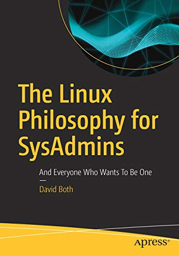 The Linux Philosophy for SysAdmins: And Everyone Who Wants To Be One por David Both