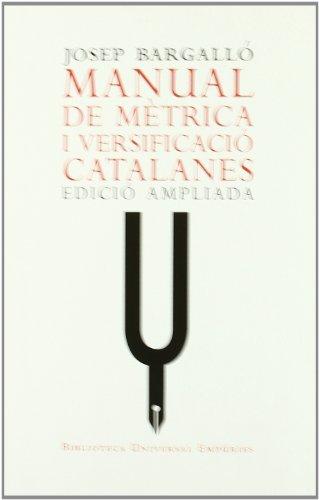 Manual de mètrica i versificació catalanes.: Edició ampliada (BIBLIOTECA UNIVERSAL EMPURIES) por Josep Bargalló Valls