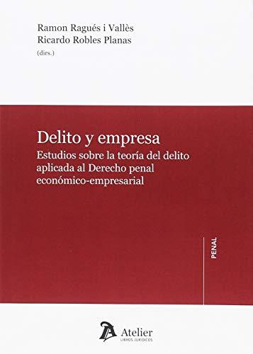 Delito y empresa.: Estudios sobre la teoría del delito aplicada al Derecho penal económico-empresarial.