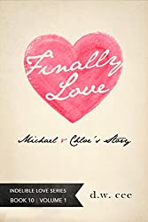 Finally, Love! - Michael & Chloe's Story Vol. 1 (Indelible Love Series Book 10) (English Edition)