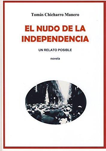 El nudo de la independencia: Un relato posible por Tomás Chicharro Manero