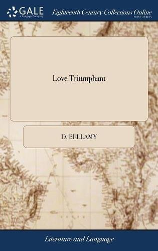 Love Triumphant: Or, the Rival Goddesses. A Pastoral Opera. Perform'd on Easter-Monday, by the Young Ladies of Mrs. Bellamy's School. ... To Which are ... and Translations. Never Before Publish'd