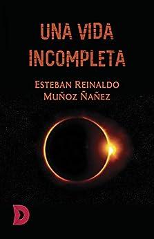 Una vida incompleta de [Muñoz Ñañez, Esteban Reinaldo]
