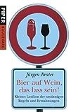 Bier auf Wein, das lass sein!: Kleines Lexikon der unsinnigen Regeln und Ermahnungen (Piper Taschenbuch, Band 6250) - Jürgen Brater