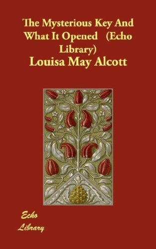 The Mysterious Key And What It Opened (Echo Library) by Louisa May Alcott (2007-10-15)