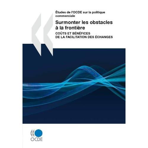 Surmonter les obstacles à la frontière: Coûts et bénéfices de la facilitation des échanges (ECHANGES ? INDU)