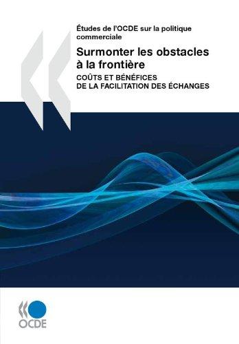 Surmonter les obstacles à la frontière: Coûts et bénéfices de la facilitation des échanges