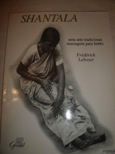 Shantala: Uma Arte Tradicional: Massagem Para Bebês (Em Portuguese do Brasil)