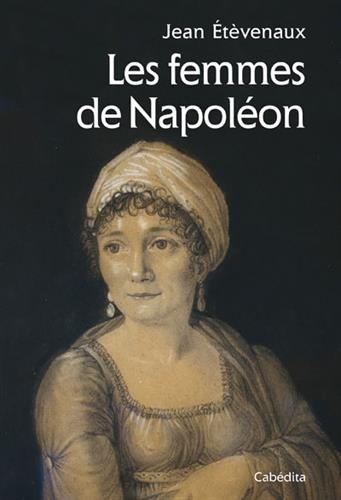 LES FEMMES DE NAPOLEON par ETEVENAUX JEAN