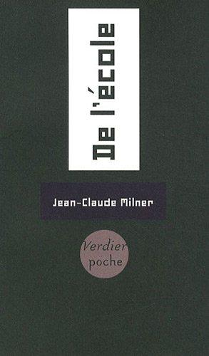 De l'école / Jean-Claude Milner.- Paris : Editions Verdier , impr. 2009, DL 2009