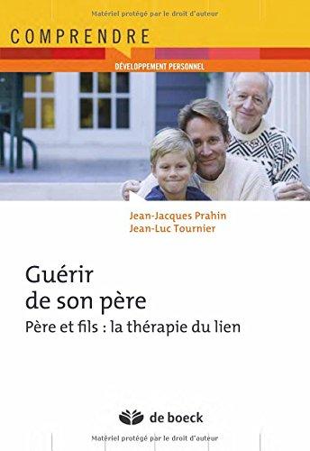 Guérir de son père : Père et fils : la thérapie du lien