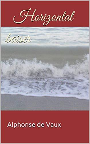 Couverture du livre Horizontal baiser (Concupiscence et frissonnements t. 1)