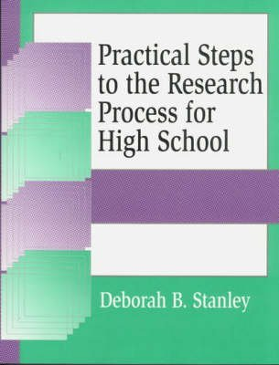[Practical Steps to the Research Process for High School] (By: Deborah B. Stanley) [published: December, 1999]