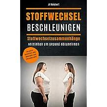 Stoffwechsel beschleunigen: Fett verbrennen und gesund abnehmen inklusive Rezepte und Übungen: Fett verbrennen am Bauch, Beinen und Hüften (German Edition)