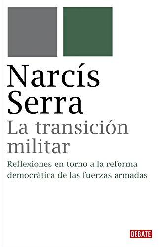 La transición militar: Reflexiones en torno a la reforma democrática de las fuerzas armadas (Debate)