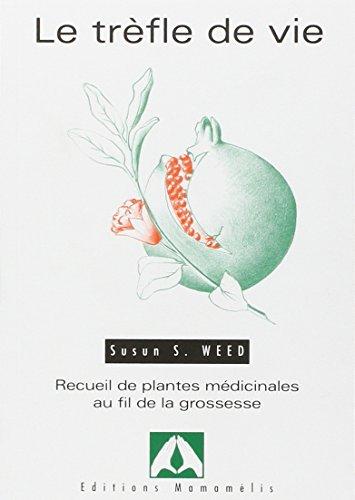 Le trèfle de vie : Recueil de plantes médicinales au fil de la grossesse