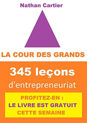 Couverture du livre LA COUR DES GRANDS: 345 leçons pour les entrepreneurs
