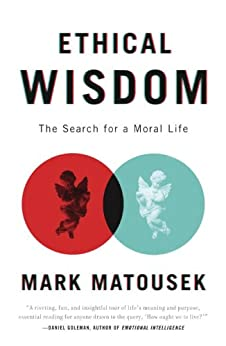 Ethical Wisdom: The Search for a Moral Life von [Matousek, Mark]