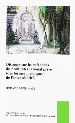 Discours Sur Les Méthodes Du Droit International Privé (Des Formes Juridiques De L'inter-altérité)