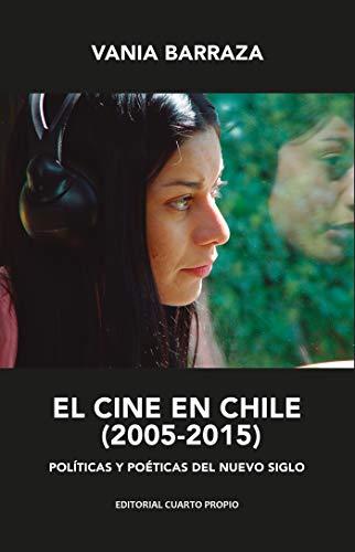 El cine en Chile (2005 - 2015): Políticas y poéticas del nuevo siglo