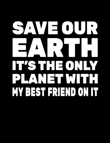 Save Our Earth It's The Only Planet With My Best Friend On It: Earth Day School Notebook por Dartan Creations
