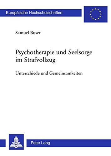 Psychotherapie und Seelsorge im Strafvollzug: Unterschiede und Gemeinsamkeiten (Europäische Hochschulschriften / European University Studies / Publications Universitaires Européennes, Band 745)