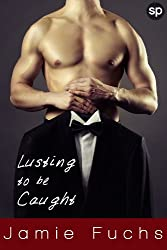 Lusting To Be Caught: (Public Sex Fantasy) (Becoming Naughty In Public Book 2) (English Edition)