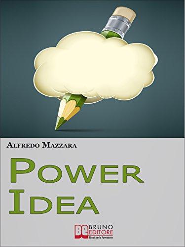 Power Idea. Come Potenziare le Tue Abilità Creative per Creare ...