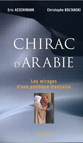 Chirac Livre - Chirac d'Arabie : Les mirages d'une politique