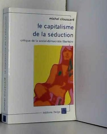 Le capitalisme de la séduction : Critique de la social-démocratie libertaire