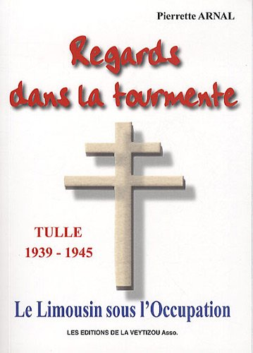 Regards dans la tourmente : Le Limousin sous l'Occupation, Tulle 1939-1944 : témoignage d'une infirmière de la Manufacture d'Armes