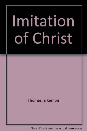 The Imitation of Christ. A Modern Version Based on the English Translation Made By Richard Whitford Around the Year 1530. by Thomas a Kempis (1976-10-01)