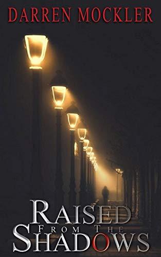 PDF Read Raised From The Shadows EPUB BOOK BY Darren Mockler