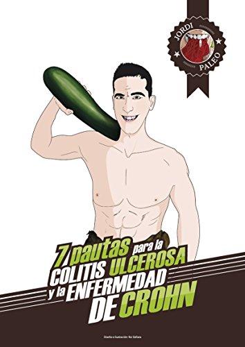 Cómo tratar la colitis ulcerosa y la enfermedad de Crohn: Las 7 pautas de Jordi Paleo por Jordi Siscar