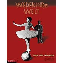 Wedekinds Welt: Theater - Eros - Provokation