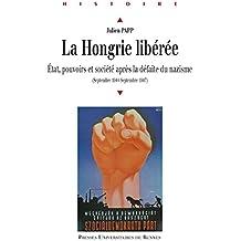 La Hongrie libérée: État, pouvoirs et société après la défaite du nazisme (septembre 1944-septembre 1947)