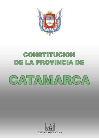 Constitucion de la Provincia de Catamarca (Coleccion Constituciones Provinciales Argentinas)