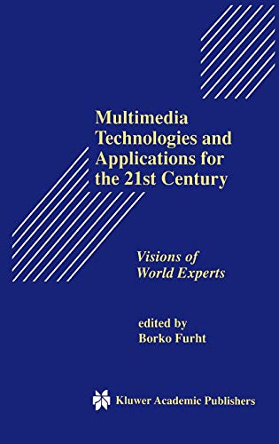 Multimedia Technologies and Applications for the 21st Century: Visions of World Experts (The Springer International Series in Engineering and Computer Science)