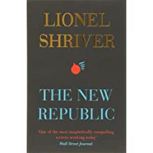 The New Republic by Lionel Shriver (2013-03-28)
